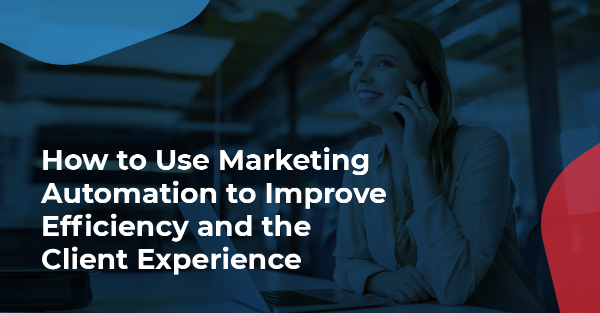 How to use marketing automation to improve efficiency and the client experience